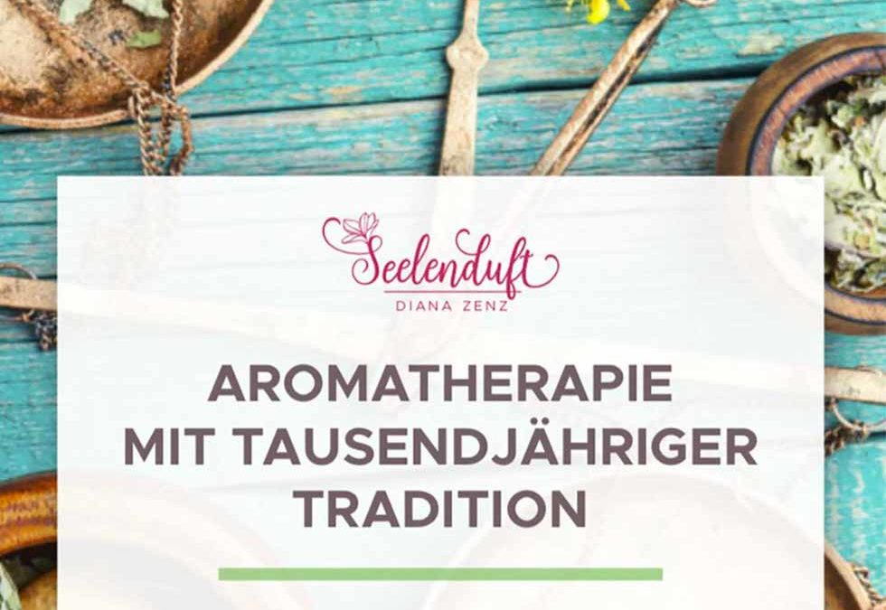 Aromatherapie mit tausendjähriger Tradition
